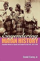 Engendering Mayan History: Kaqchikel Women…
