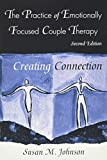 Johnson, Susan M.: The Practice of Emotionally Focused Couple Therapy: Creating Connection