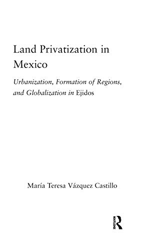 land-privatization-in-mexico-urbanization-formation-of-regions-and-globalization-in-ejidos-latin-american-studies-social-sciences-law