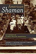 American Shaman: An Odyssey of Global…