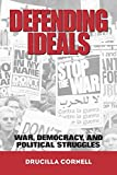 Cornell, Drucilla: Defending Ideals: War, Democracy, and Political Struggles