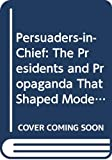 Snow, Nancy: Persuaders-in-Chief: The Presidents and Propaganda That Shaped Modern America