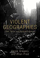 Violent Geographies: Fear, Terror, and…