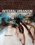Integral Urbanism by Nan Ellin