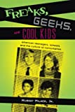 Milner, Murray: Freaks, Geeks, And Cool Kids: American teenagers, schools, and the culture of consumption