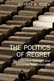 Olick, Jeffrey K.: The Politics of Regret: On Collective Memory and Historical Responsibility