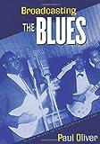 Oliver, Paul: Broadcasting the Blues: Black Blues in the Segregation Era