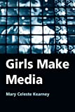 Kearney, Mary Celeste: Girls Make Media