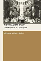 The Total Work Of Art: From Bayreuth to…