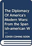 Smith,Joseph: The Diplomacy of America's Modern Wars: From the Spanish-American War to the Gulf War