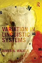 Variation in Linguistic Systems by James A.…