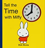 Bruna, Dick: Tell the Time with Miffy