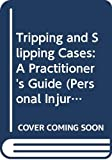 Foster, Charles: Tripping and Slipping Cases: A Practitioner's Guide (Personal Injury Library)