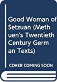 Brecht, Bertolt: Good Woman of Setzuan (Methuen's Twentieth Century German Texts)
