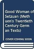 Brecht, Bertolt: Good Woman of Setzuan (Methuen's Twentieth Century German Texts)