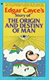 Edgar Cayce: Edgar Cayce's Story of the Origin and Destiny of Man