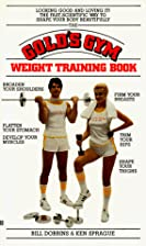 The Gold's Gym Weight Training Book by B.…