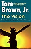 Brown, Tom, Jr.: The Vision: The Dramatic True Story of One Man's Search for Enlightenment[ THE VISION: THE DRAMATIC TRUE STORY OF ONE MAN'S SEARCH FOR ENLIGHTENMENT ] by Brown, Tom, Jr. (Author) Mar-01-88[ Paperback ]