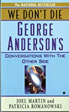 We Don't Die: George Anderson's…