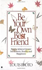 Be Your Own Best Friend by Louis Proto