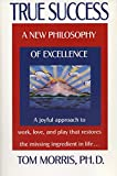 Morris, Tom: True Success: A New Philosophy of Excellence