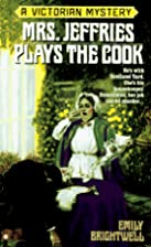 Mrs. Jeffries Plays the Cook by Emily…