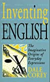 Corey, Dale: Inventing English: The Imaginative Origins of Everyday Expressions