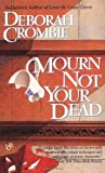 Deborah E. Crombie: Mourn Not Your Dead