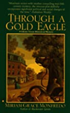 Through a Gold Eagle by Miriam Grace…