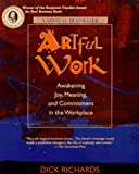 Richards, Dick: Artful Work : Awakening Joy, Meaning and Commitment in the Workplace