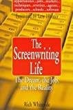 Whiteside, Rich: The Screenwriting Life : The Dream, the Job, and the Reality