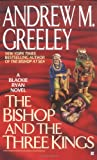 Greeley, Andrew M.: The Bishop and the Three Kings : A Blackie Ryan Mystery