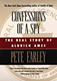 Earley, Pete: Confessions of a Spy : The Real Story of Aldrich Ames