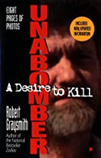 Unabomber: A Desire to Kill by Robert…