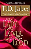 Jakes, T. D.: The Lady, Her Lover, and Her Lord