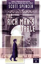 The Rich Man's Table by Scott Spencer