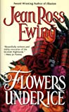 Ewing, Jean R.: Flowers under Ice