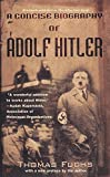 Fuchs, Thomas: A Concise Biography of Adolf Hitler