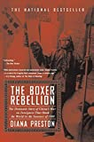 Preston, Diana: The Boxer Rebellion: The Dramatic Story of China's War on Foreigners That Shook the World in the Summer of 1900