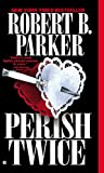Parker, Robert B.: Perish Twice