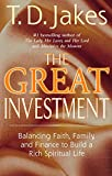 Jakes, T. D.: The Great Investment: Balancing. Faith, Family and Finance to Build a Rich Spiritual Life
