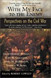 Cowley, Robert: With My Face to the Enemy : Perspectives on the Civil War