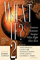 What If? 2: Eminent Historians Imagine What…