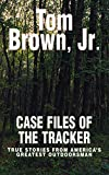 Brown, Tom: Case Files of the Tracker: True Stories from America's Greatest Outdoors