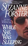 Forster, Suzanne: While She Was Sleeping