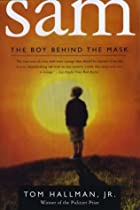 Sam: The Boy Behind The Mask by Tom Hallman