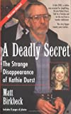 Birkbeck, Matt: A Deadly Secret : The Strange Disappearance of Kathie Durst