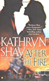 Shay, Kathryn: After the Fire