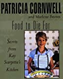 Cornwell, Patricia: Food to Die for: Secrets from Kay Scarpetta's Kitchen