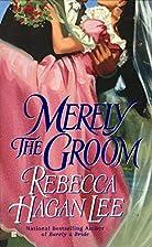 Merely the Groom by Rebecca Hagan Lee